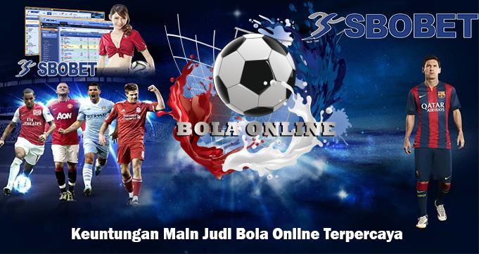 Keuntungan Main Judi Bola Online Terpercaya